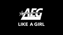AEG Launches Like A Girl Campaign in Support of International Women's Day