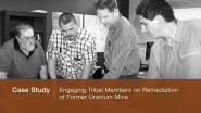 Case Study: Engaging Tribal Members on Remediation of Former Uranium Mine
